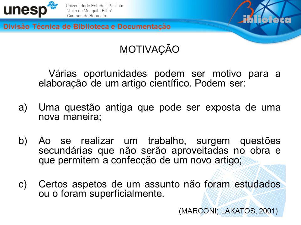 Universidade Estadual Paulista Julio de Mesquita Filho Campus de Botucatu Divisão Técnica de Biblioteca e Documentação MOTIVAÇÃO Várias oportunidades podem ser motivo para a elaboração de um artigo científico.