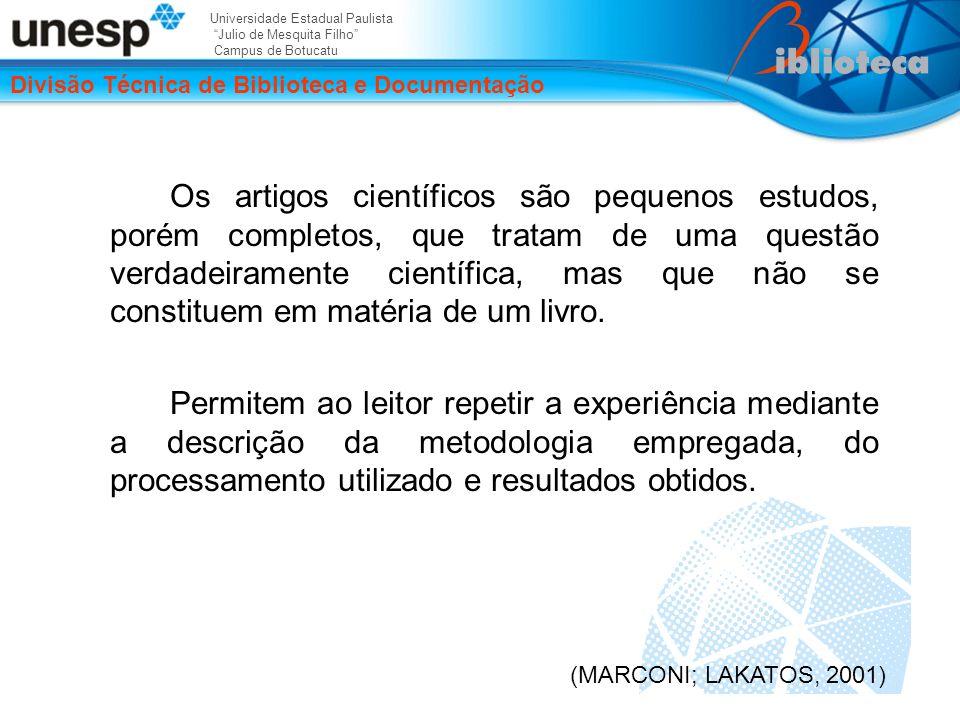Universidade Estadual Paulista Julio de Mesquita Filho Campus de Botucatu Divisão Técnica de Biblioteca e Documentação Os artigos científicos são pequenos estudos, porém completos, que tratam de uma questão verdadeiramente científica, mas que não se constituem em matéria de um livro.