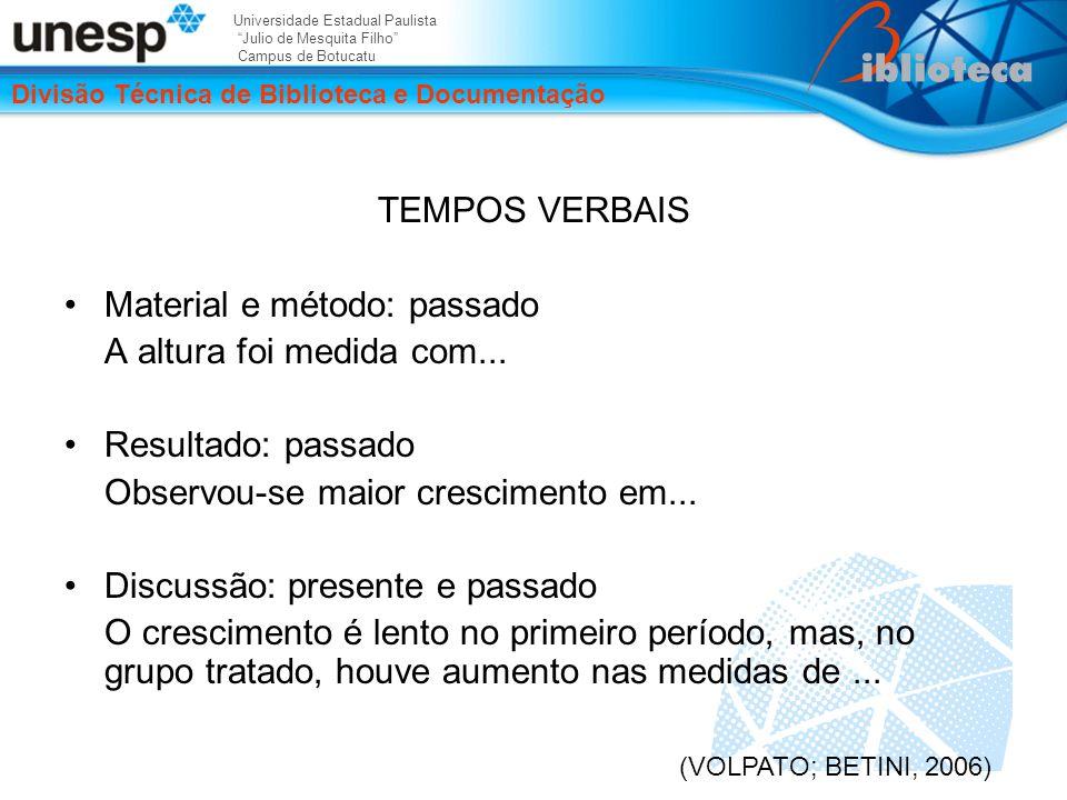 Universidade Estadual Paulista Julio de Mesquita Filho Campus de Botucatu Divisão Técnica de Biblioteca e Documentação TEMPOS VERBAIS Material e método: passado A altura foi medida com...