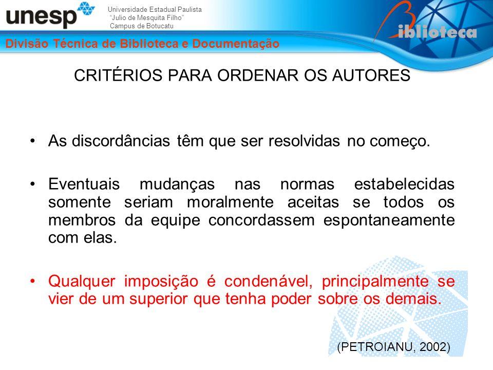Universidade Estadual Paulista Julio de Mesquita Filho Campus de Botucatu Divisão Técnica de Biblioteca e Documentação CRITÉRIOS PARA ORDENAR OS AUTORES As discordâncias têm que ser resolvidas no começo.