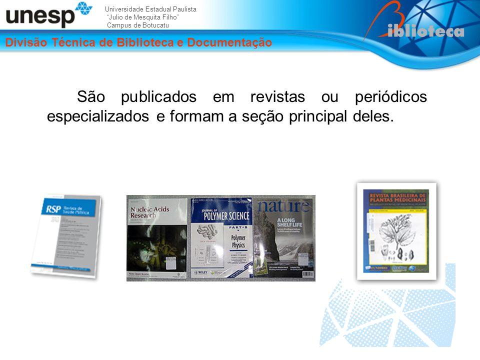 Universidade Estadual Paulista Julio de Mesquita Filho Campus de Botucatu Divisão Técnica de Biblioteca e Documentação São publicados em revistas ou periódicos especializados e formam a seção principal deles.