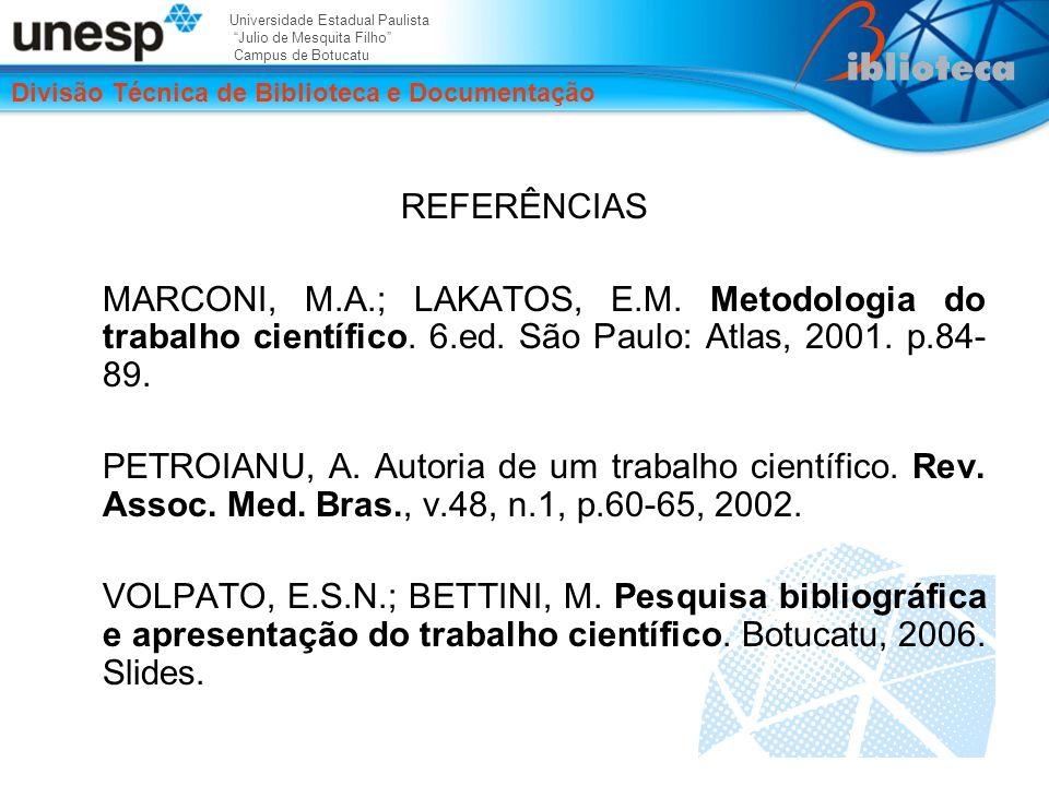 Universidade Estadual Paulista Julio de Mesquita Filho Campus de Botucatu Divisão Técnica de Biblioteca e Documentação REFERÊNCIAS MARCONI, M.A.; LAKATOS, E.M.