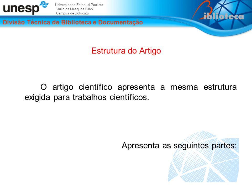 Universidade Estadual Paulista Julio de Mesquita Filho Campus de Botucatu Divisão Técnica de Biblioteca e Documentação Estrutura do Artigo O artigo científico apresenta a mesma estrutura exigida para trabalhos científicos.