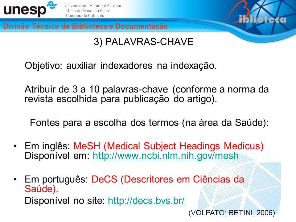 Universidade Estadual Paulista Julio de Mesquita Filho Campus de Botucatu Divisão Técnica de Biblioteca e Documentação 3) PALAVRAS-CHAVE Objetivo: auxiliar indexadores na indexação.