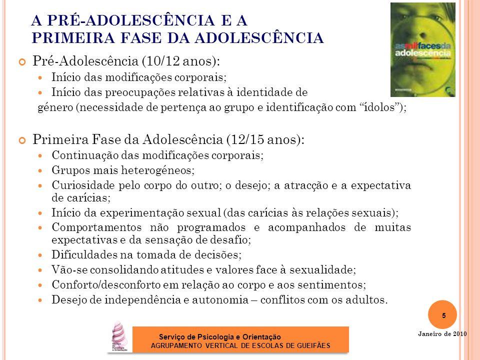 A PRÉ-ADOLESCÊNCIA E A PRIMEIRA FASE DA ADOLESCÊNCIA Pré-Adolescência (10/12 anos): Início das modificações corporais; Início das preocupações relativ