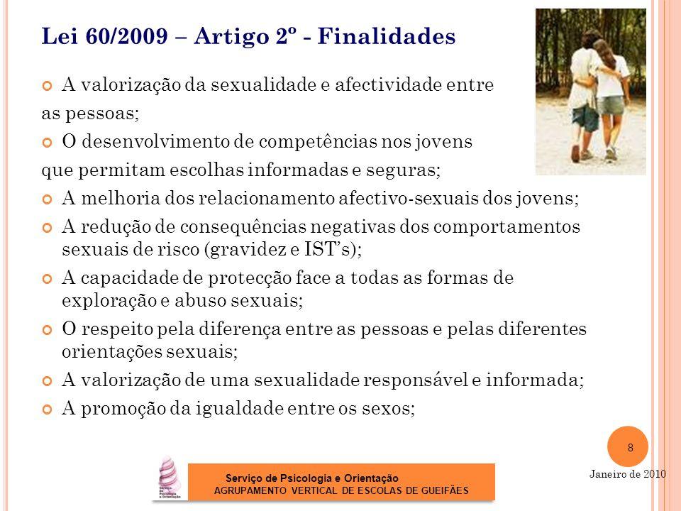 Lei 60/2009 – Artigo 2º - Finalidades A valorização da sexualidade e afectividade entre as pessoas; O desenvolvimento de competências nos jovens que p