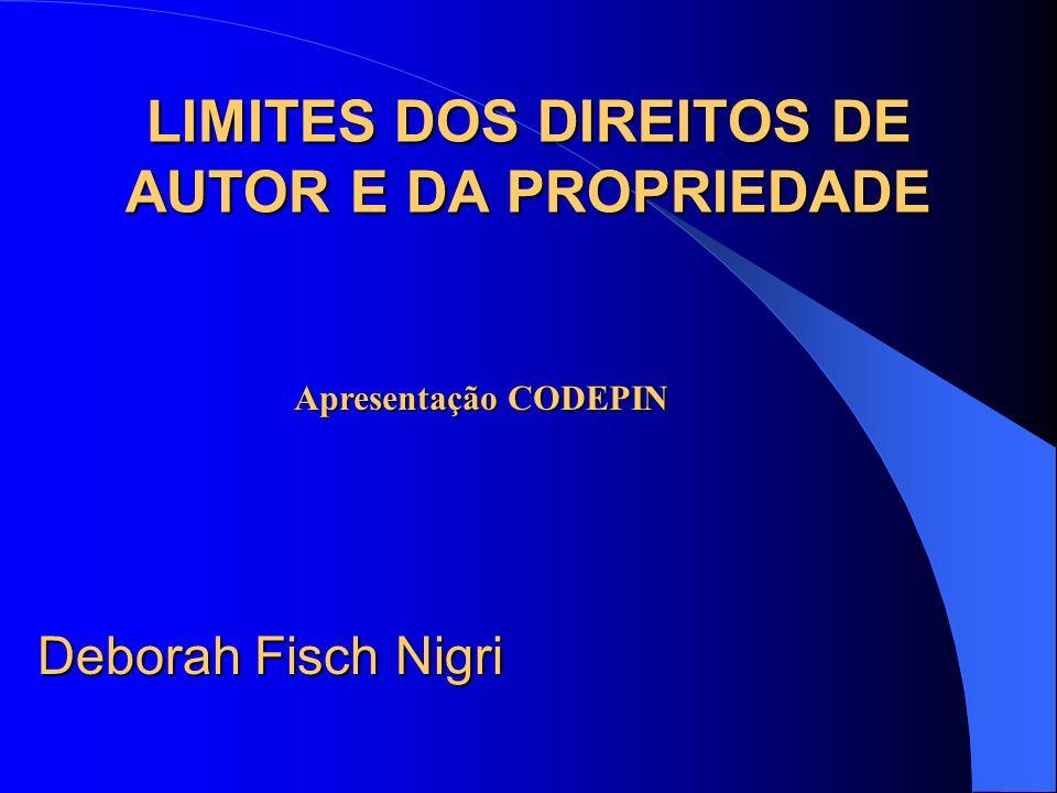 LIMITES DOS DIREITOS DE AUTOR E DA PROPRIEDADE Deborah Fisch Nigri Apresentação CODEPIN