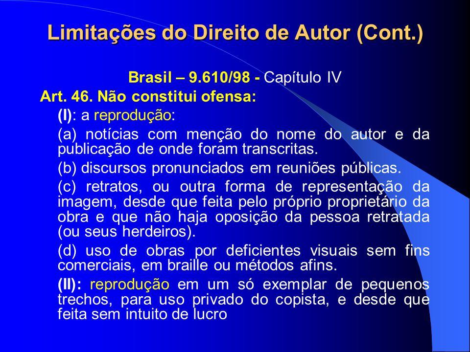 Limitações do Direito de Autor (Cont.) Brasil – 9.610/98 - Capítulo IV Art.