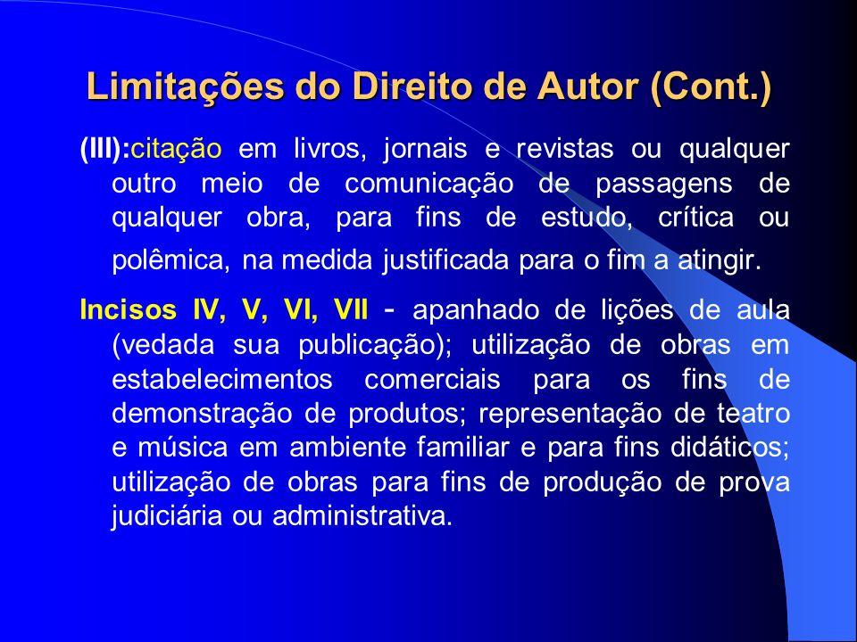 Limitações do Direito de Autor (Cont.) (III):citação em livros, jornais e revistas ou qualquer outro meio de comunicação de passagens de qualquer obra, para fins de estudo, crítica ou polêmica, na medida justificada para o fim a atingir.