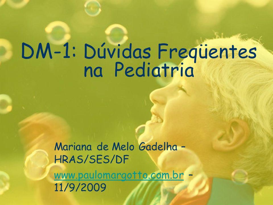 DM-1: Dúvidas Freqüentes na Pediatria Mariana de Melo Gadelha – HRAS/SES/DF www.paulomargotto.com.brwww.paulomargotto.com.br – 11/9/2009