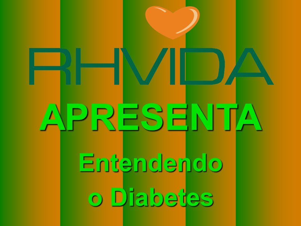 Copyright © RHVIDA S/C Ltda. www.rhvida.com.br APRESENTA Entendendo o Diabetes
