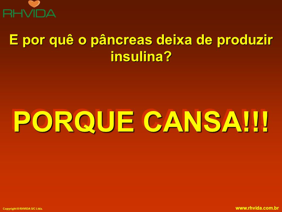 Copyright © RHVIDA S/C Ltda.www.rhvida.com.br E por quê o pâncreas deixa de produzir insulina.