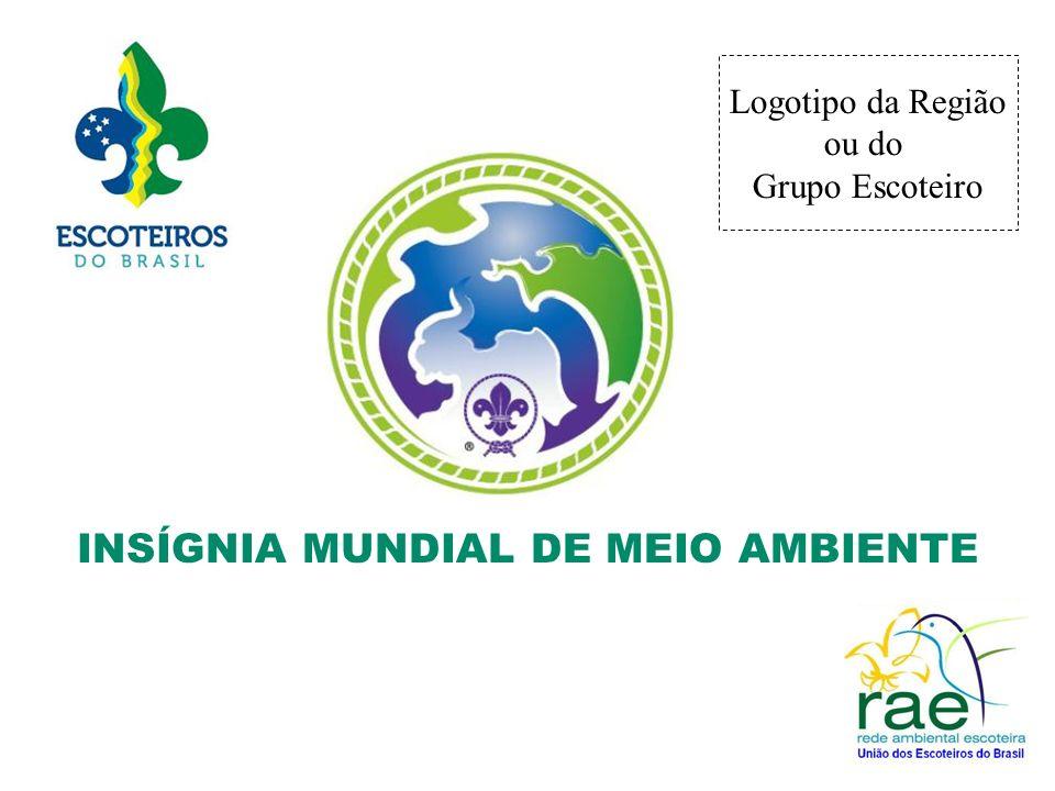 INSÍGNIA MUNDIAL DE MEIO AMBIENTE Logotipo da Região ou do Grupo Escoteiro