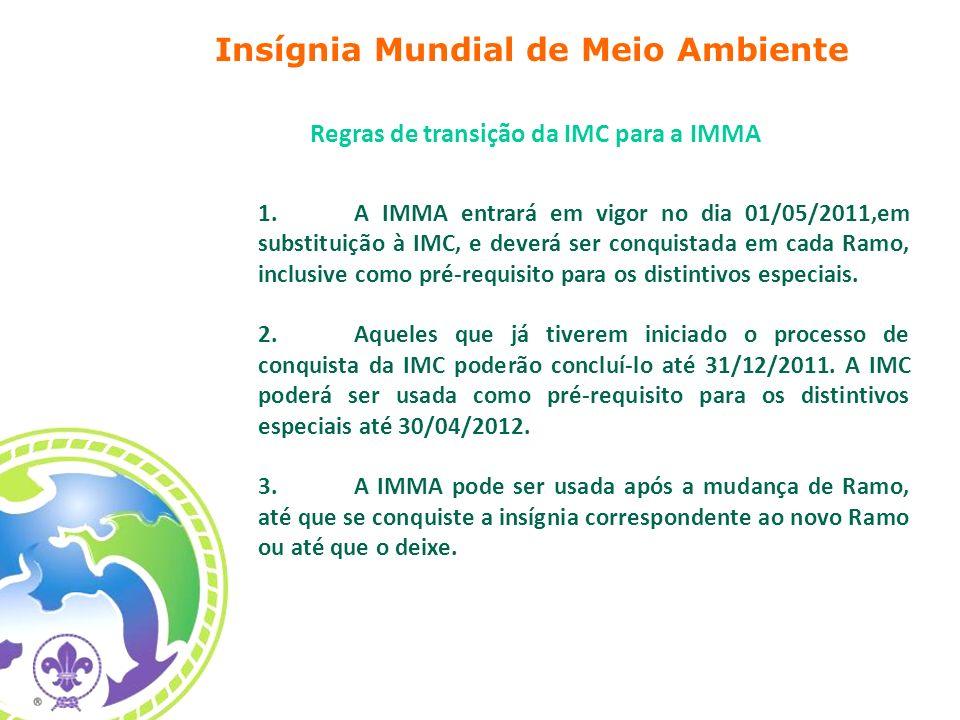1.A IMMA entrará em vigor no dia 01/05/2011,em substituição à IMC, e deverá ser conquistada em cada Ramo, inclusive como pré-requisito para os distint