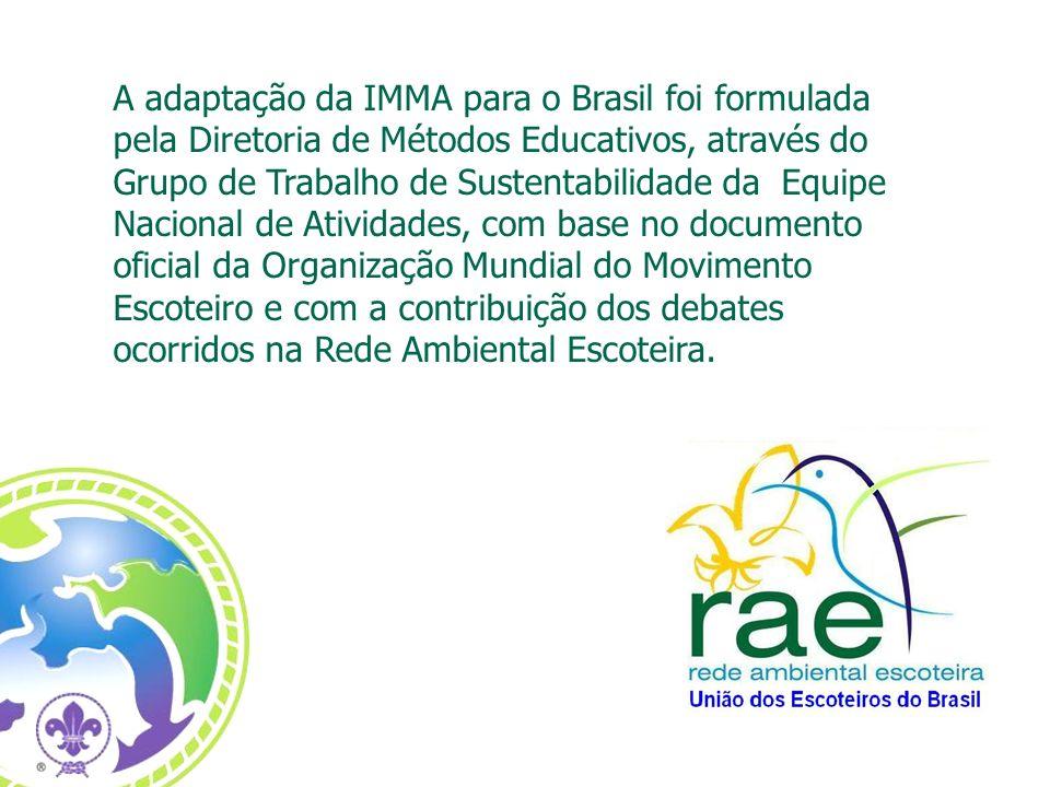 A adaptação da IMMA para o Brasil foi formulada pela Diretoria de Métodos Educativos, através do Grupo de Trabalho de Sustentabilidade da Equipe Nacio
