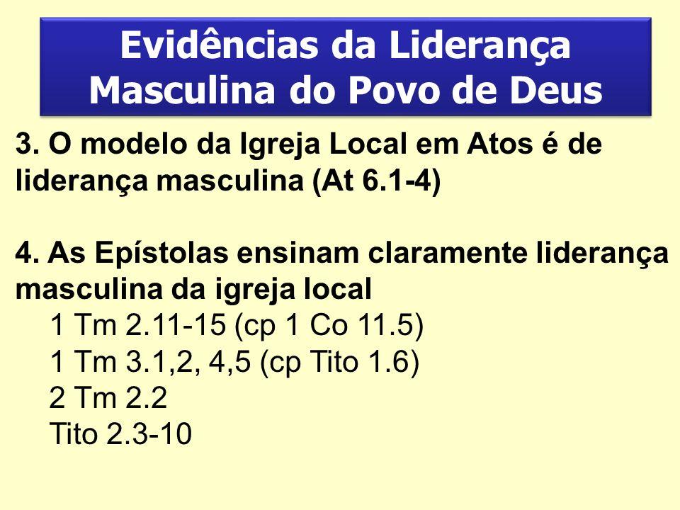 Evidências da Liderança Masculina do Povo de Deus 3. O modelo da Igreja Local em Atos é de liderança masculina (At 6.1-4) 4. As Epístolas ensinam clar