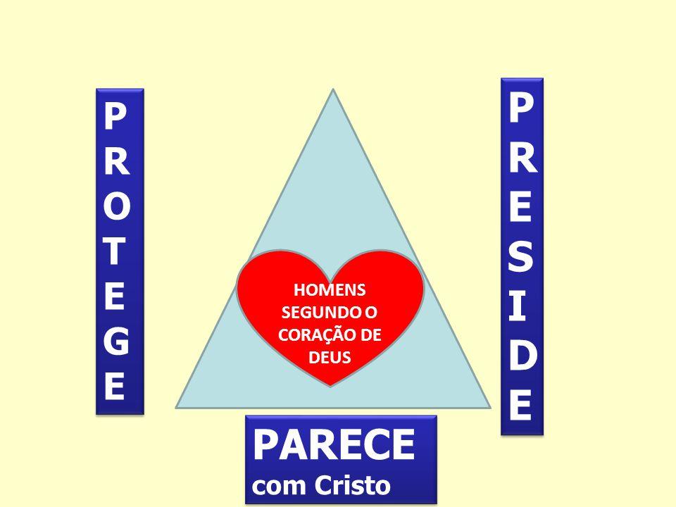 PARECE com Cristo PARECE com Cristo PROTEGEPROTEGE PROTEGEPROTEGE PRESIDEPRESIDE PRESIDEPRESIDE HOMENS SEGUNDO O CORAÇÃO DE DEUS
