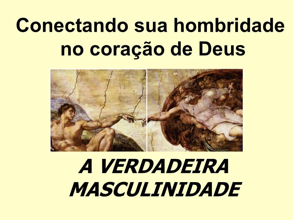 Conectando sua hombridade no coração de Deus A VERDADEIRA MASCULINIDADE