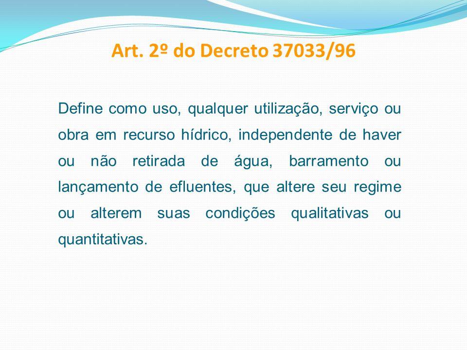 Define como uso, qualquer utilização, serviço ou obra em recurso hídrico, independente de haver ou não retirada de água, barramento ou lançamento de e