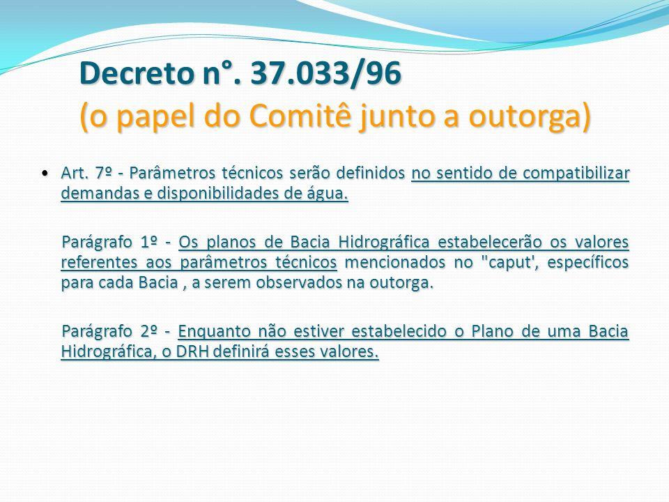 Decreto n°. 37.033/96 (o papel do Comitê junto a outorga) Art. 7º - Parâmetros técnicos serão definidos no sentido de compatibilizar demandas e dispon