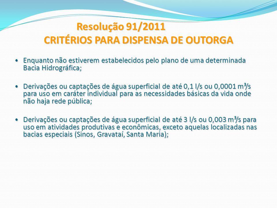 Resolução 91/2011 CRITÉRIOS PARA DISPENSA DE OUTORGA Resolução 91/2011 CRITÉRIOS PARA DISPENSA DE OUTORGA Enquanto não estiverem estabelecidos pelo pl