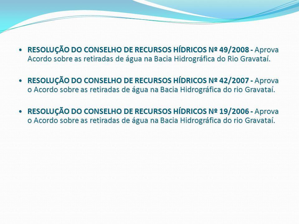 RESOLUÇÃO DO CONSELHO DE RECURSOS HÍDRICOS Nº 49/2008 - Aprova Acordo sobre as retiradas de água na Bacia Hidrográfica do Rio Gravataí. RESOLUÇÃO DO C