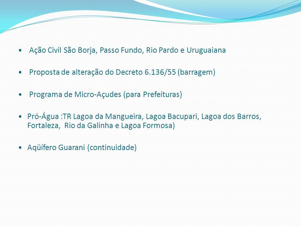 Ação Civil São Borja, Passo Fundo, Rio Pardo e Uruguaiana Proposta de alteração do Decreto 6.136/55 (barragem) Programa de Micro-Açudes (para Prefeitu
