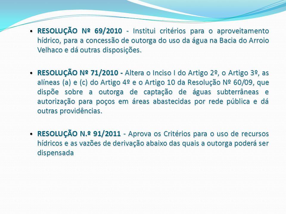 RESOLUÇÃO Nº 69/2010 - Institui critérios para o aproveitamento hídrico, para a concessão de outorga do uso da água na Bacia do Arroio Velhaco e dá ou