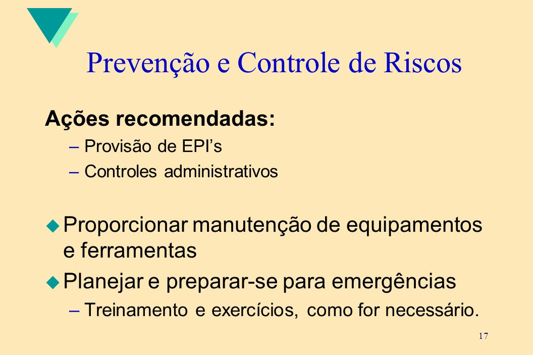 17 Prevenção e Controle de Riscos Ações recomendadas: –Provisão de EPIs –Controles administrativos u Proporcionar manutenção de equipamentos e ferrame