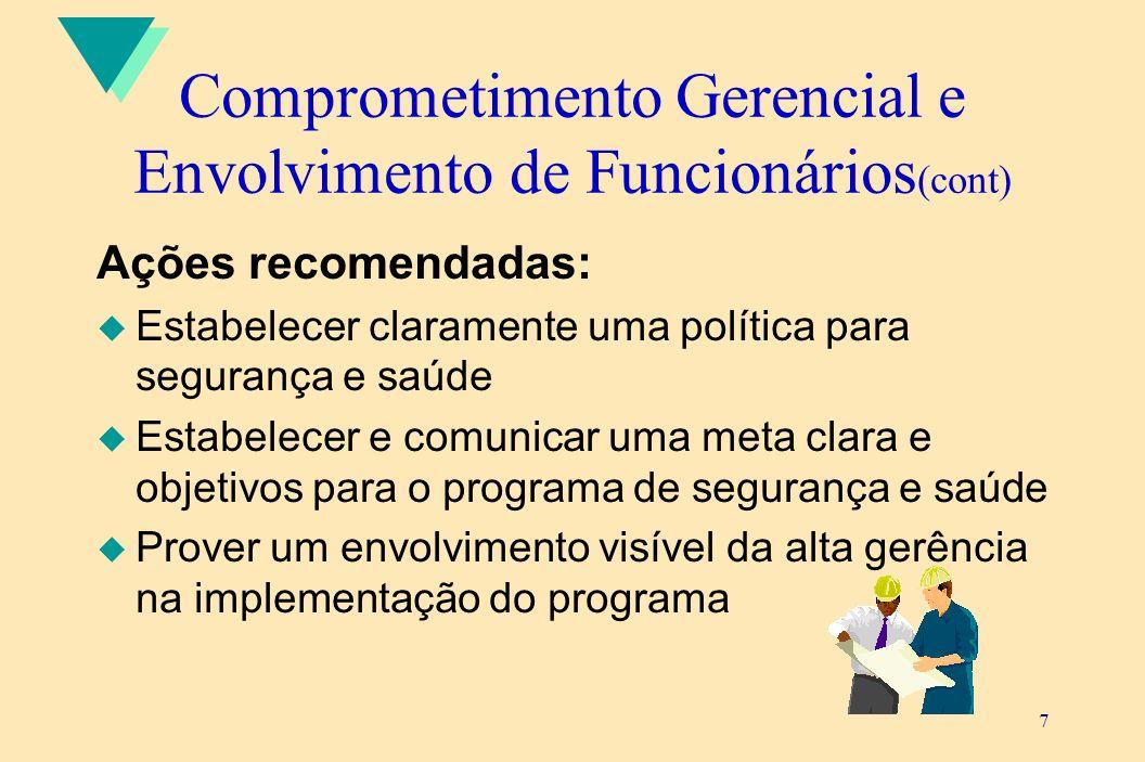 7 Comprometimento Gerencial e Envolvimento de Funcionários (cont) Ações recomendadas: u Estabelecer claramente uma política para segurança e saúde u E