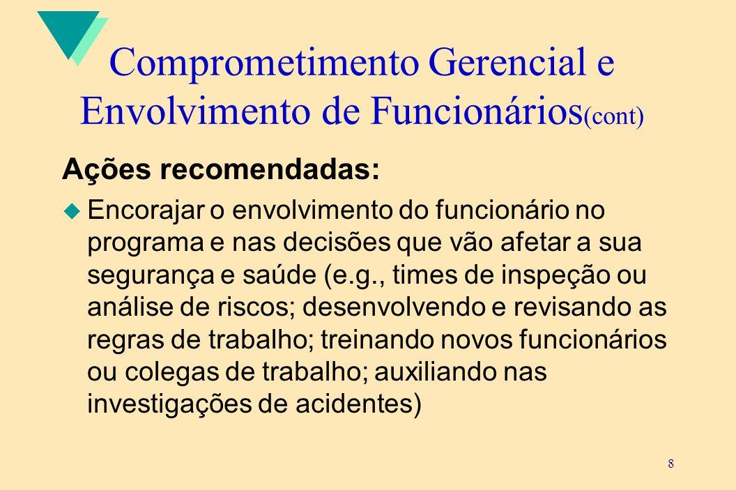 8 Comprometimento Gerencial e Envolvimento de Funcionários (cont) Ações recomendadas: u Encorajar o envolvimento do funcionário no programa e nas deci