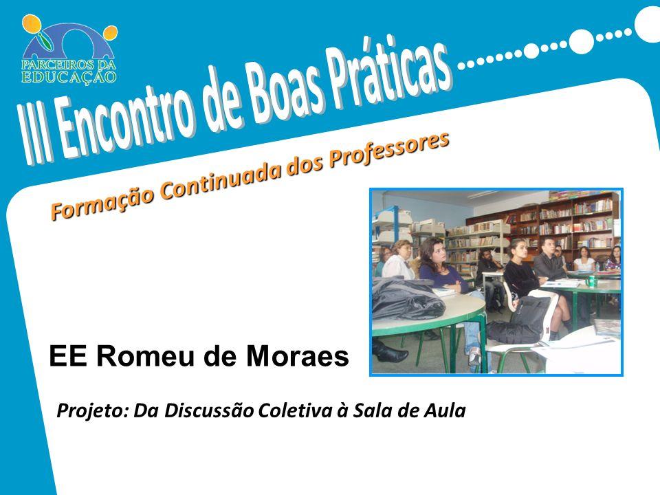 Formação Continuada dos Professores Projeto: Da Discussão Coletiva à Sala de Aula EE Romeu de Moraes
