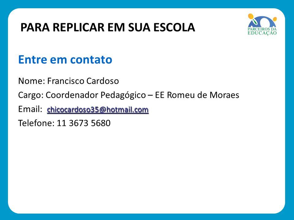 Nome: Francisco Cardoso Cargo: Coordenador Pedagógico – EE Romeu de Moraes Email: chicocardoso35@hotmail.com Telefone: 11 3673 5680 Entre em contato P