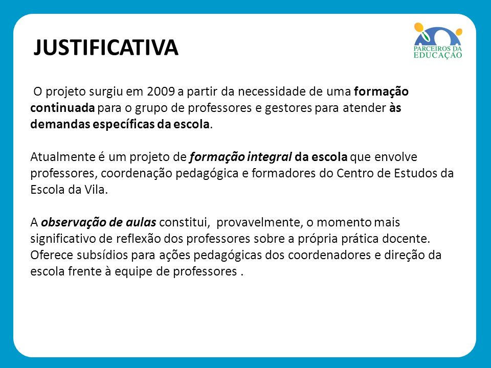 O projeto surgiu em 2009 a partir da necessidade de uma formação continuada para o grupo de professores e gestores para atender às demandas específica