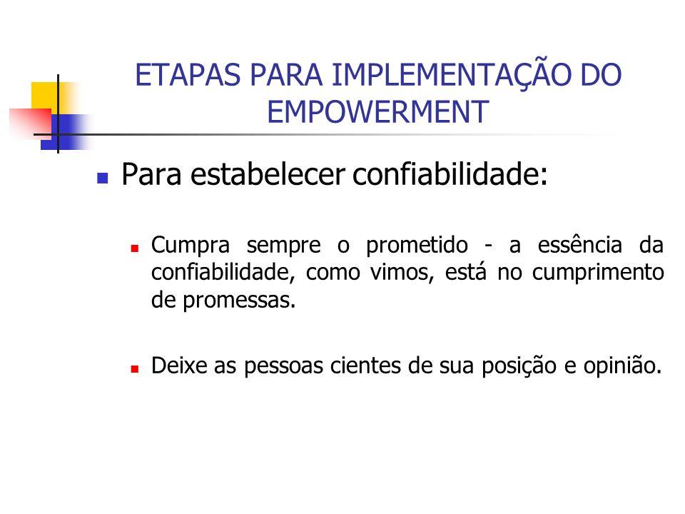 ETAPAS PARA IMPLEMENTAÇÃO DO EMPOWERMENT Para estabelecer confiabilidade: Cumpra sempre o prometido - a essência da confiabilidade, como vimos, está n