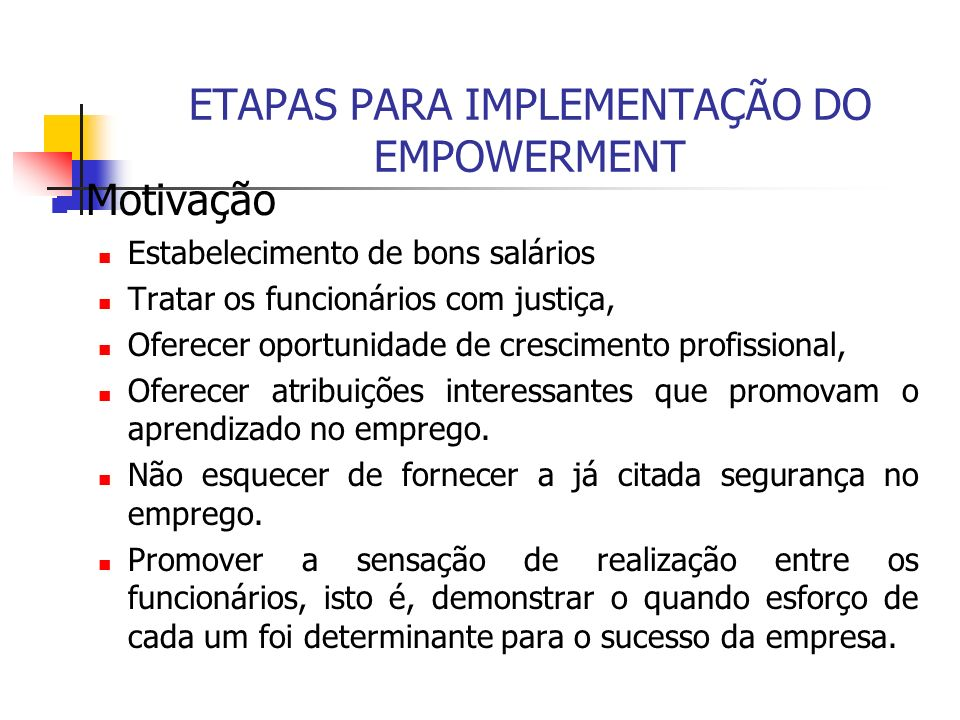 ETAPAS PARA IMPLEMENTAÇÃO DO EMPOWERMENT Motivação Estabelecimento de bons salários Tratar os funcionários com justiça, Oferecer oportunidade de cresc