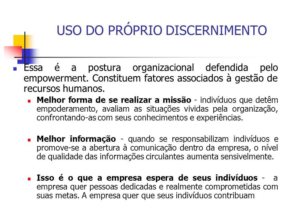 USO DO PRÓPRIO DISCERNIMENTO Essa é a postura organizacional defendida pelo empowerment. Constituem fatores associados à gestão de recursos humanos. M