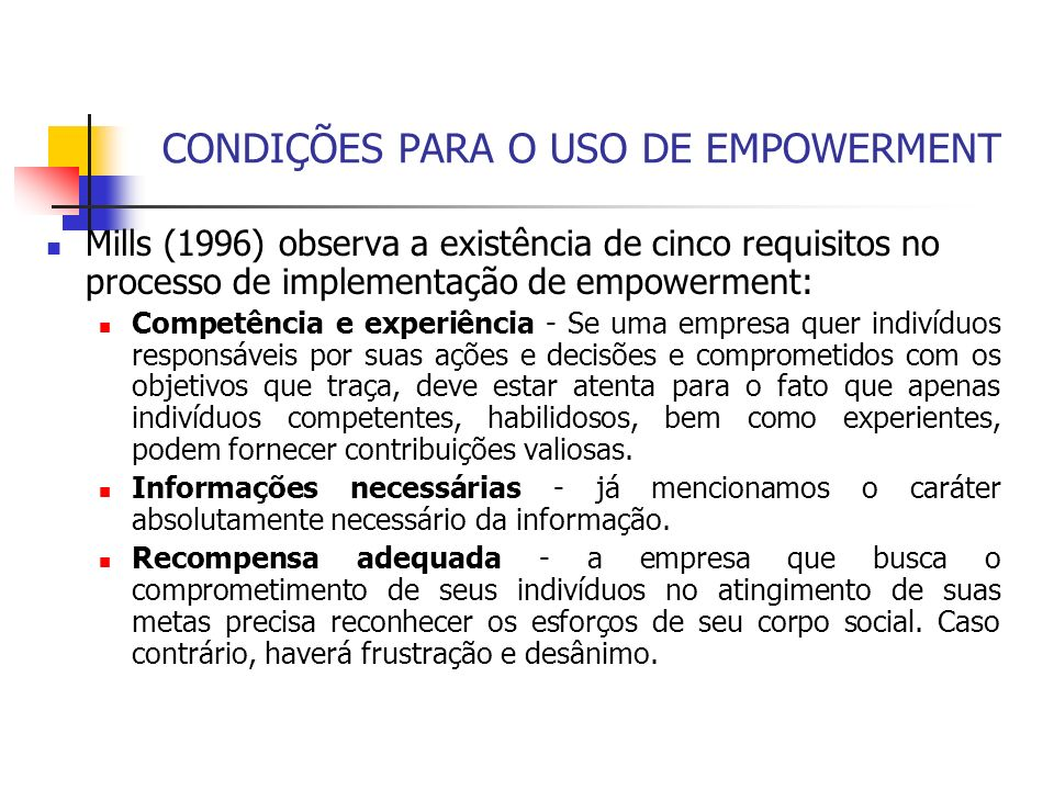 CONDIÇÕES PARA O USO DE EMPOWERMENT Mills (1996) observa a existência de cinco requisitos no processo de implementação de empowerment: Competência e e