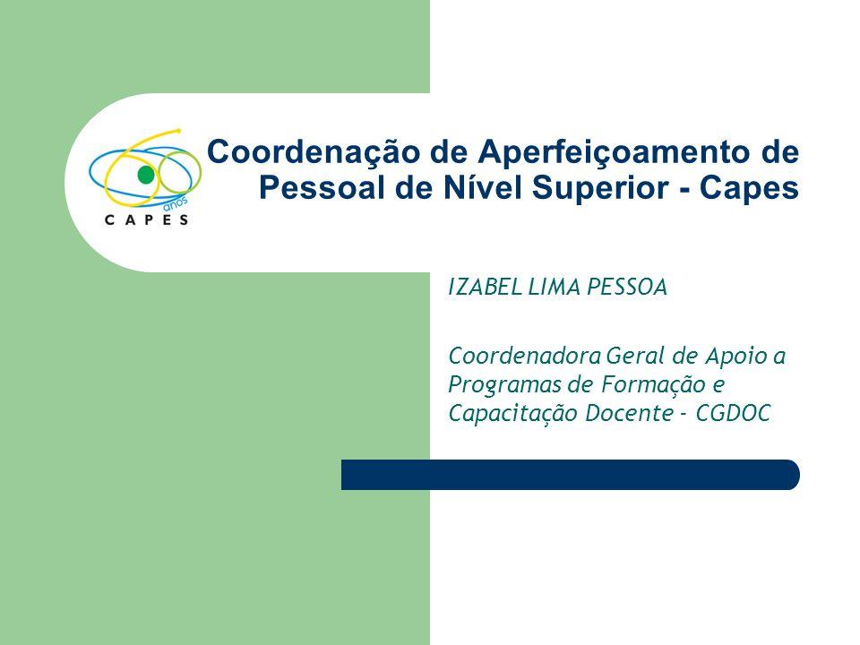 Coordenação de Aperfeiçoamento de Pessoal de Nível Superior - Capes IZABEL LIMA PESSOA Coordenadora Geral de Apoio a Programas de Formação e Capacitaç