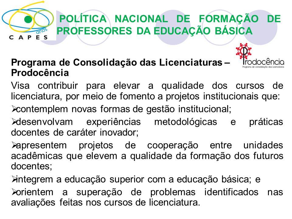 Programa de Consolidação das Licenciaturas – Prodocência Visa contribuir para elevar a qualidade dos cursos de licenciatura, por meio de fomento a pro