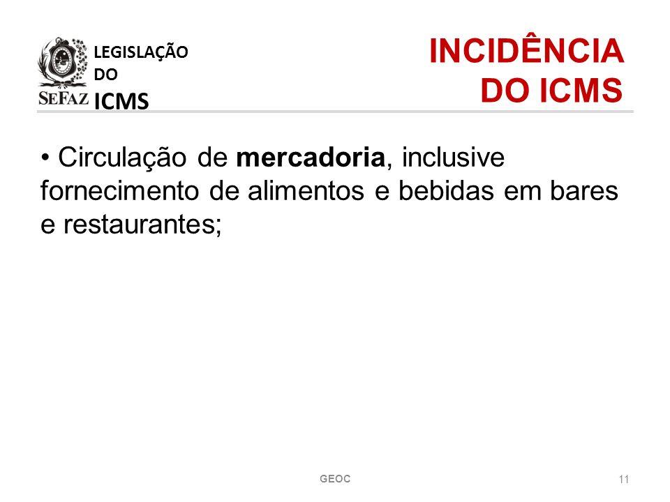 11 Circulação de mercadoria, inclusive fornecimento de alimentos e bebidas em bares e restaurantes; LEGISLAÇÃO DO ICMS INCIDÊNCIA DO ICMS GEOC