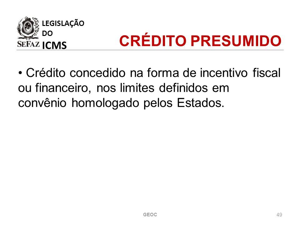 49 Crédito concedido na forma de incentivo fiscal ou financeiro, nos limites definidos em convênio homologado pelos Estados.