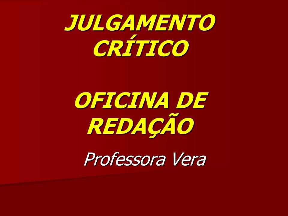 JULGAMENTO CRÍTICO OFICINA DE REDAÇÃO Professora Vera