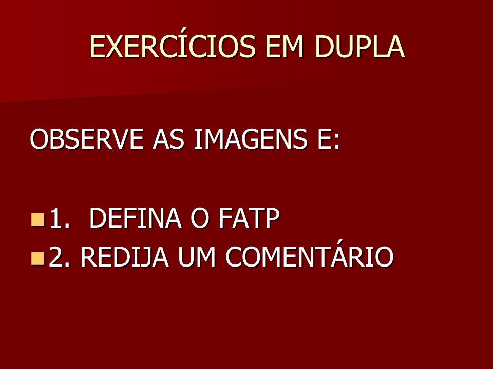 EXERCÍCIOS EM DUPLA OBSERVE AS IMAGENS E: 1.DEFINA O FATP 1.