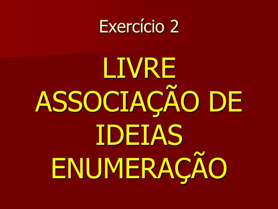 Exercício 2 LIVRE ASSOCIAÇÃO DE IDEIAS ENUMERAÇÃO