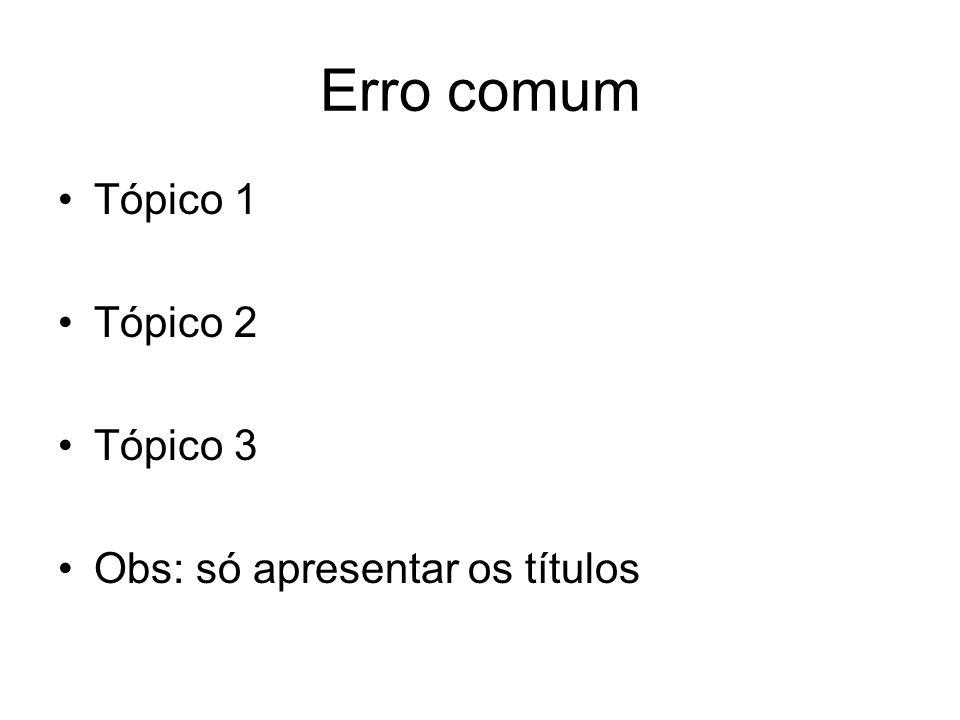 Erro comum Tópico 1 Tópico 2 Tópico 3 Obs: só apresentar os títulos