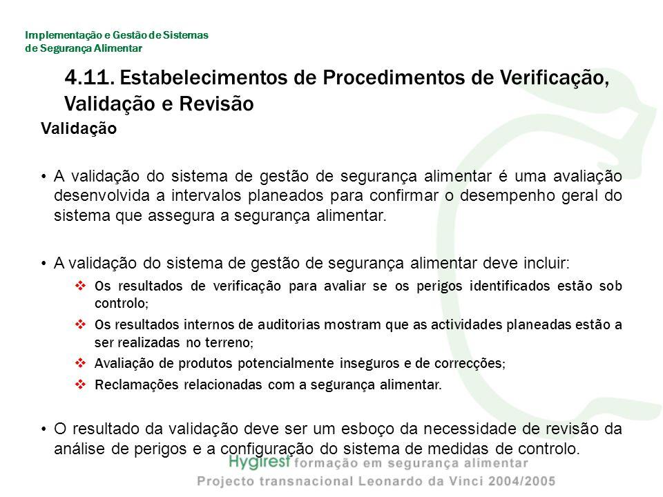 Revisão É uma forma de definir as datas e um procedimento formal de verificação e validação do sistema HACCP, por exemplo, todos os seis meses.