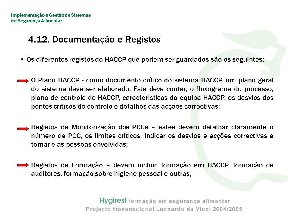 Os diferentes registos do HACCP que podem ser guardados são os seguintes: O Plano HACCP - como documento crítico do sistema HACCP, um plano geral do sistema deve ser elaborado.