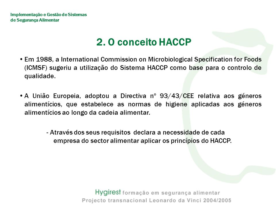 2. O conceito HACCP Em 1988, a International Commission on Microbiological Specification for Foods (ICMSF) sugeriu a utilização do Sistema HACCP como
