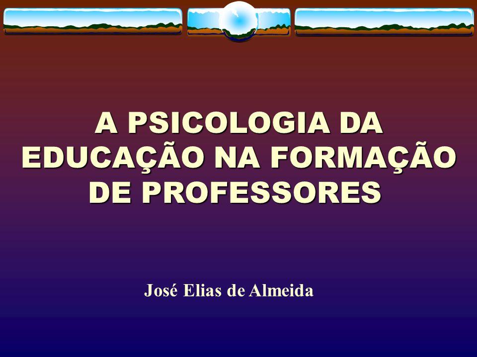 A PSICOLOGIA DA EDUCAÇÃO NA FORMAÇÃO DE PROFESSORES A PSICOLOGIA DA EDUCAÇÃO NA FORMAÇÃO DE PROFESSORES José Elias de Almeida